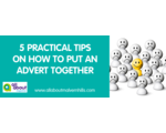 5 Practical Tips on How to put an Advert Together