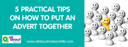 5 Practical Tips on How to put an Advert Together -